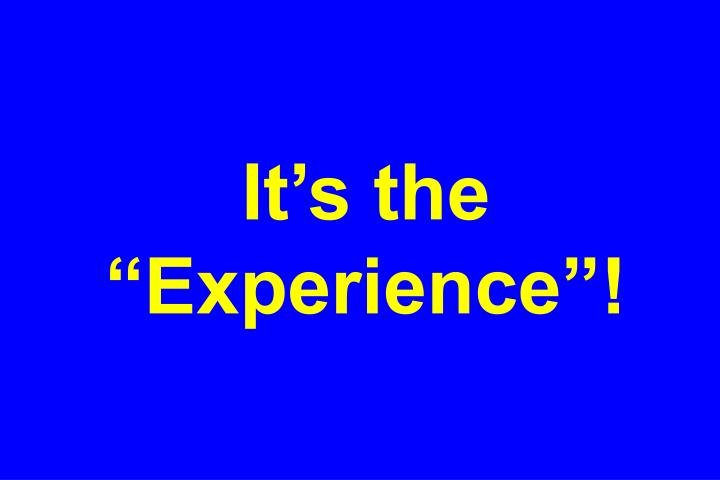 """It's the """"Experience""""!"""