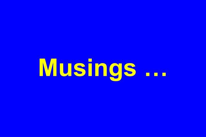 Musings …