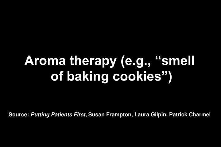 """Aroma therapy (e.g., """"smell"""