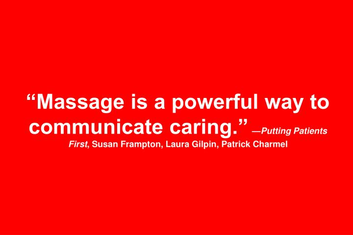 """Massage is a powerful way to communicate caring."""