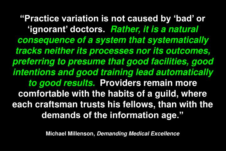 """Practice variation is not caused by 'bad' or 'ignorant' doctors."