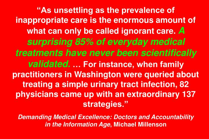 """As unsettling as the prevalence of inappropriate care is the enormous amount of what can only be called ignorant care."
