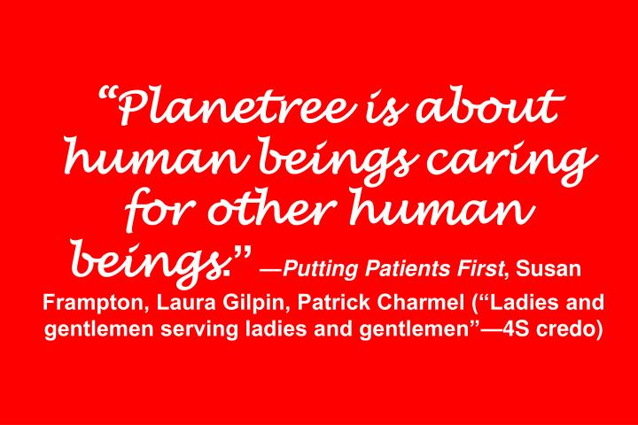 """Planetree is about human beings caring for other human beings"