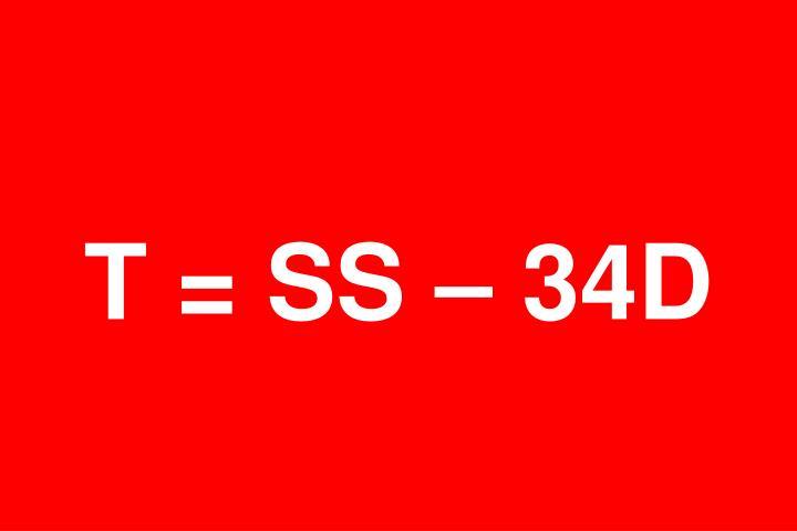 T = SS – 34D