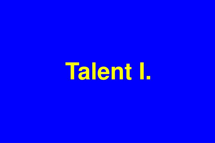 Talent I.