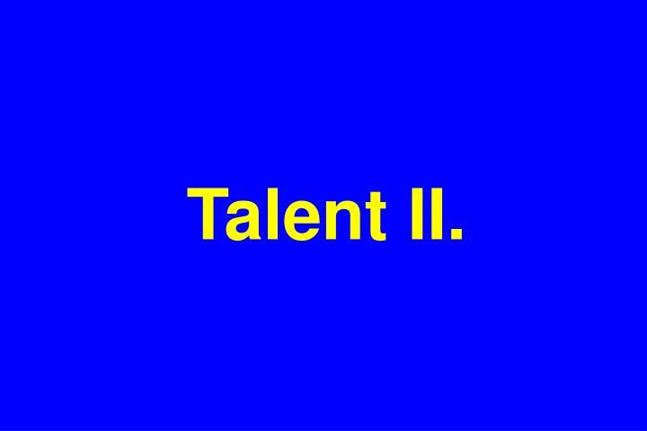 Talent II.
