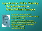 asynchronous online tutoring using multimedia to teach difficult concepts