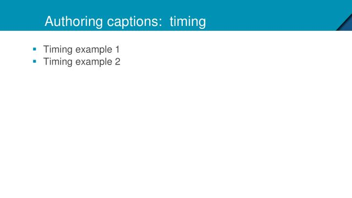 Authoring captions:  timing