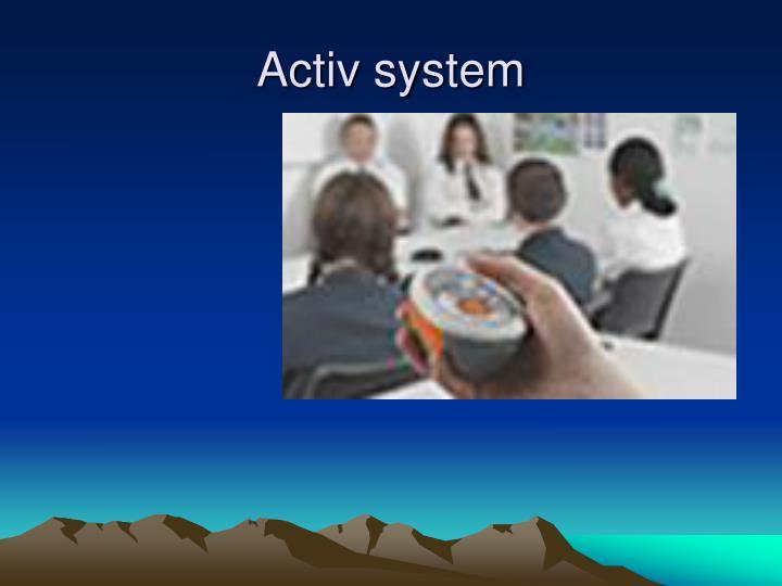 Activ system