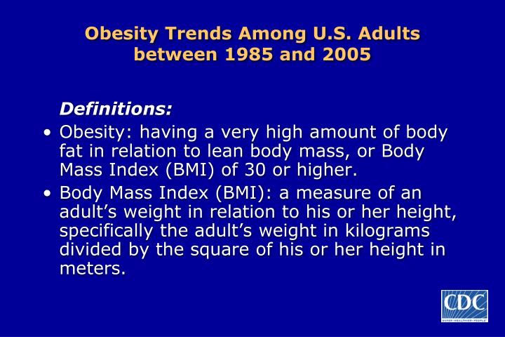 Obesity trends among u s adults between 1985 and 2005