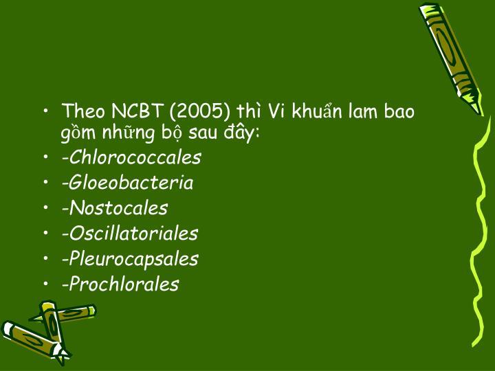 Theo NCBT (2005) thì Vi khuẩn lam bao gồm những bộ sau đây:
