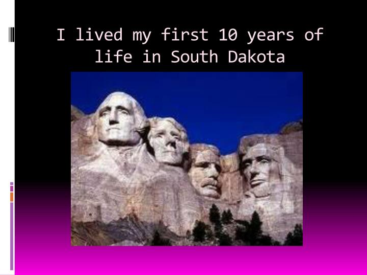 I lived my first 10 years of life in south dakota