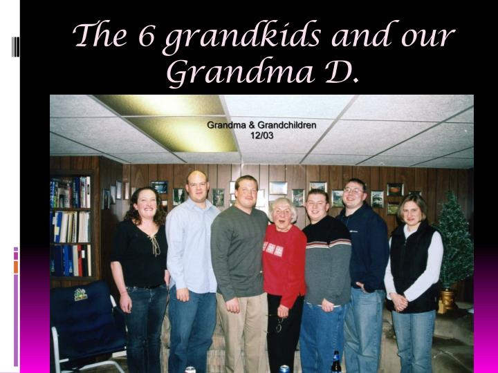The 6 grandkids and our Grandma D.