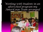 working with students in an afterschool program my americorps team arranged