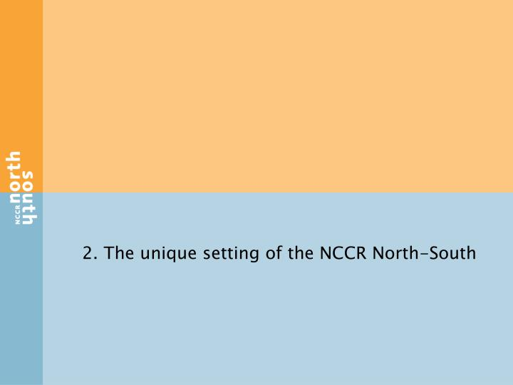 2. The unique setting of the NCCR North-South