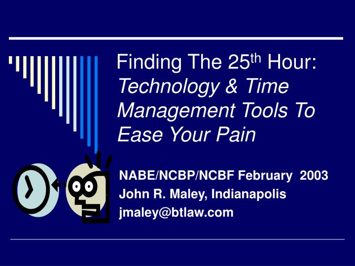 Finding the 25 th hour technology time management tools to ease your pain