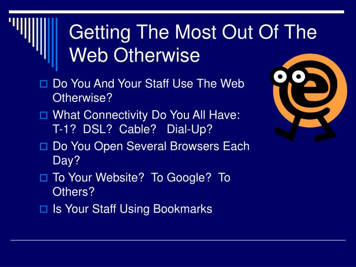Getting The Most Out Of The Web Otherwise