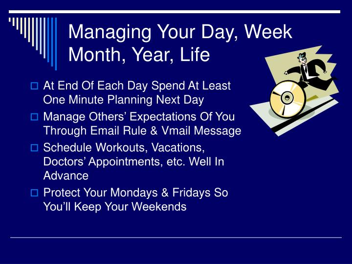 Managing Your Day, Week Month, Year, Life