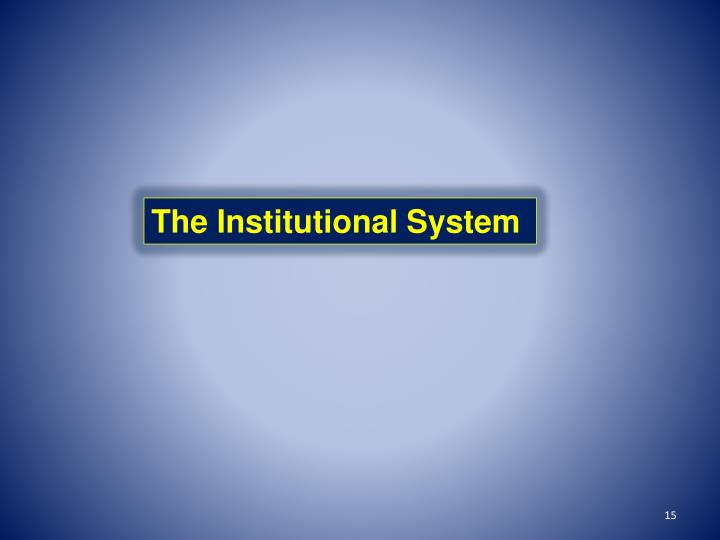 The Institutional System
