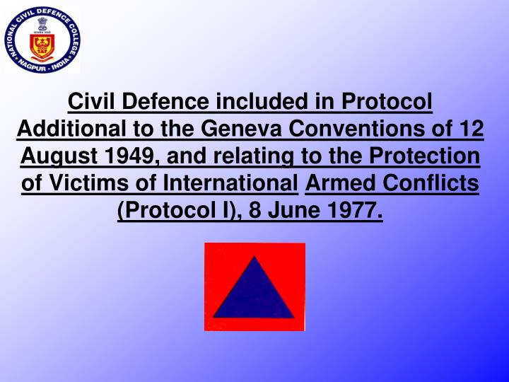 Civil Defence included in Protocol Additional to the Geneva Conventions of 12 August 1949, and relating to the Protection of Victims of International