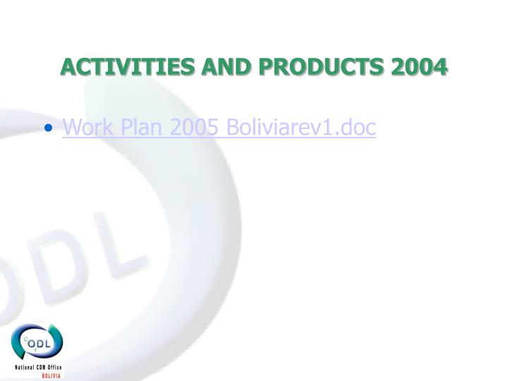 ACTIVITIES AND PRODUCTS 2004