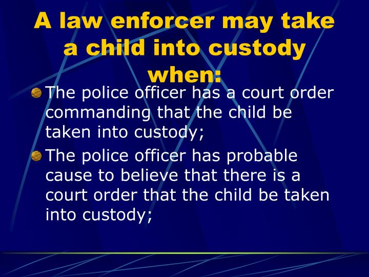 A law enforcer may take a child into custody when: