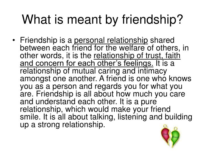 What is meant by friendship?