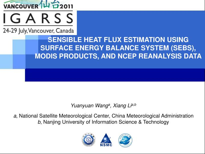 SENSIBLE HEAT FLUX ESTIMATION USING SURFACE ENERGY BALANCE SYSTEM (SEBS), MODIS PRODUCTS, AND NCEP R...