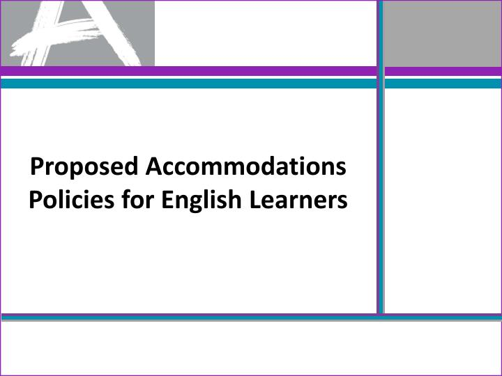 Proposed Accommodations Policies for English Learners