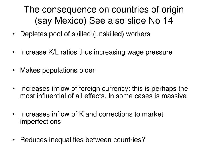 The consequence on countries of origin (say Mexico) See also slide No 14