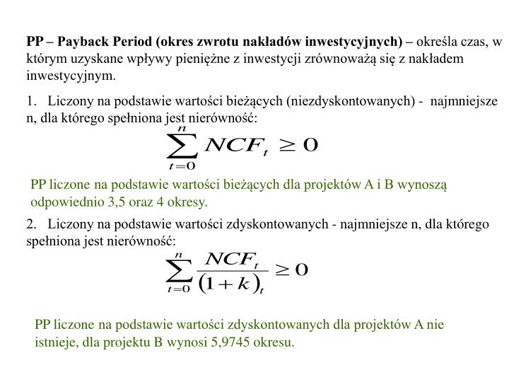 2.   Liczony na podstawie wartości zdyskontowanych - najmniejsze n, dla którego spełniona jest nierówność: