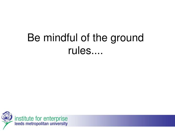 Be mindful of the ground rules....