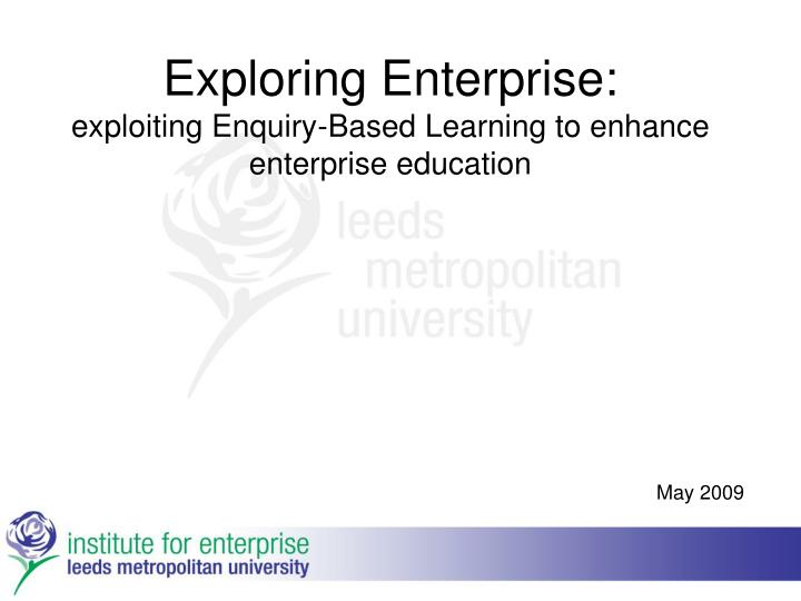 Exploring enterprise exploiting enquiry based learning to enhance enterprise education