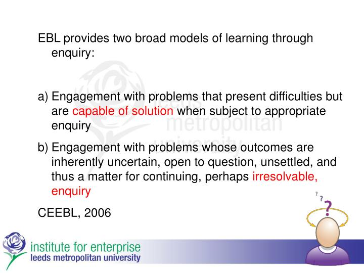 EBL provides two broad models of learning through enquiry: