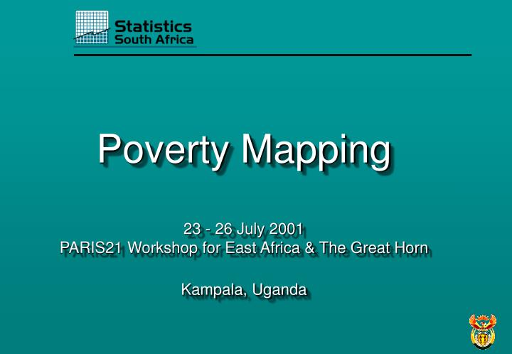 Poverty mapping 23 26 july 2001 paris21 workshop for east africa the great horn kampala uganda