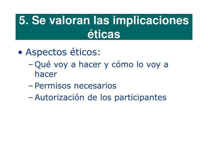 5. Se valoran las implicaciones éticas