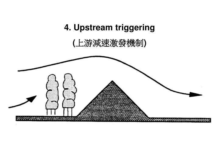 4. Upstream triggering