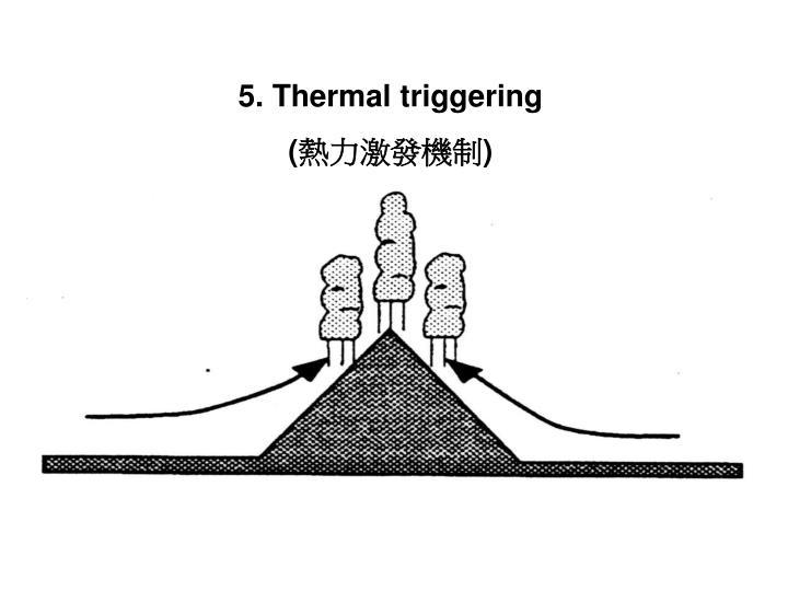5. Thermal triggering