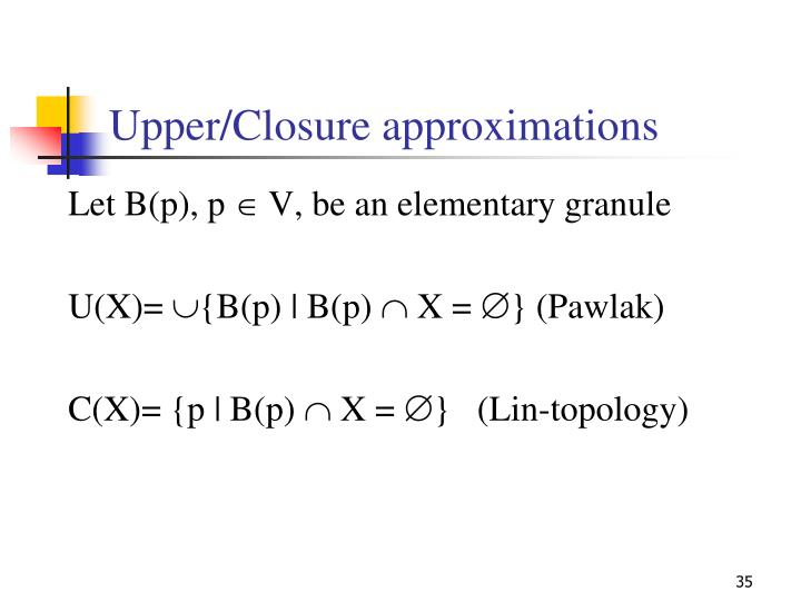 Upper/Closure approximations