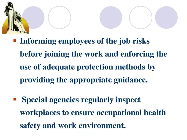 Informing employees of the job risks before joining the work and enforcing the use of adequate protection methods by providing the appropriate guidance.