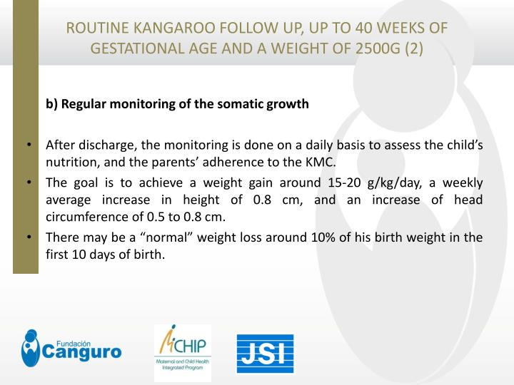 ROUTINE KANGAROO FOLLOW UP, UP TO 40 WEEKS OF GESTATIONAL AGE AND A WEIGHT OF