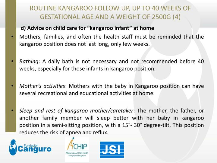 ROUTINE KANGAROO FOLLOW UP, UP TO 40 WEEKS OF GESTATIONAL AGE AND A WEIGHT OF 2500G