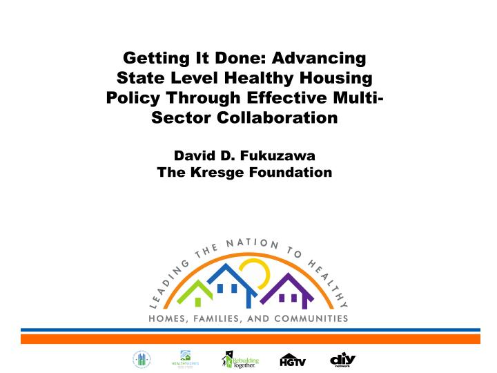 Getting It Done: Advancing State Level Healthy Housing Policy Through Effective Multi-Sector Collabo...