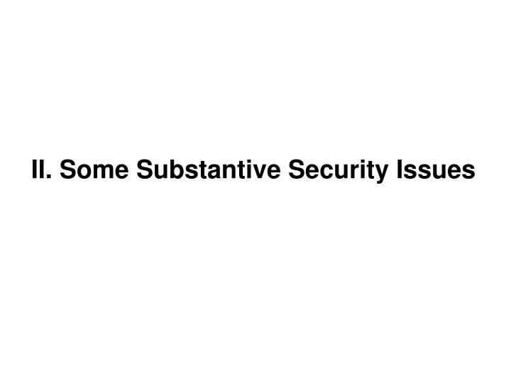 II. Some Substantive Security Issues