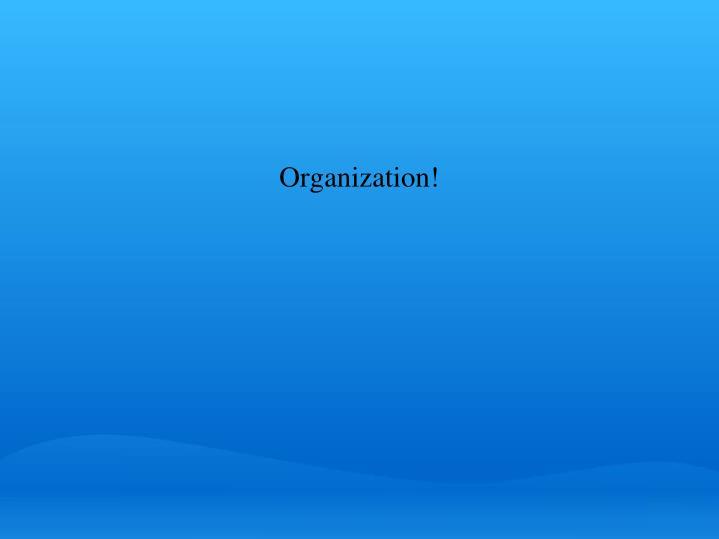 Organization!