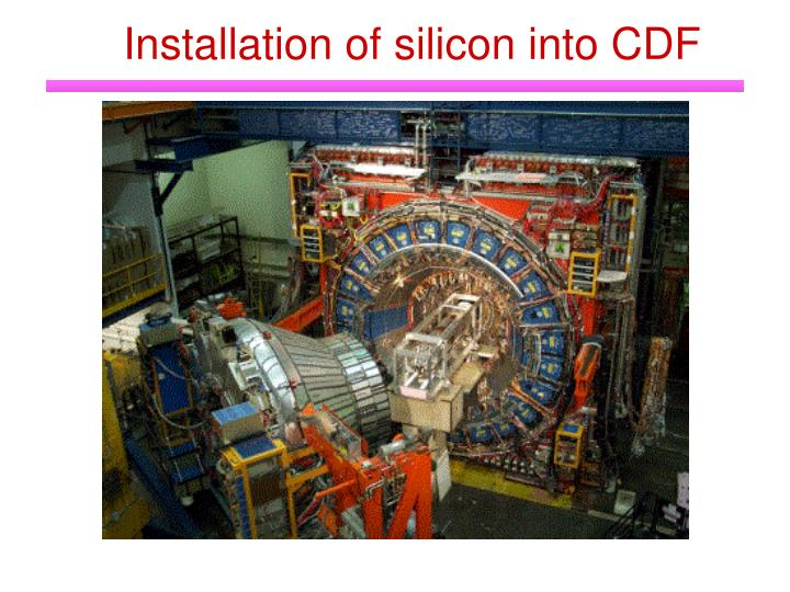 Installation of silicon into CDF