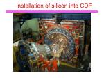 installation of silicon into cdf