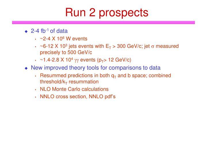 Run 2 prospects