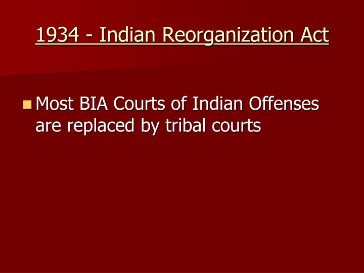 1934 - Indian Reorganization Act