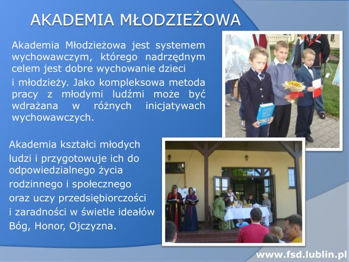 Akademia Młodzieżowa jest systemem wychowawczym, którego nadrzędnym celem jest dobre wychowanie dzieci